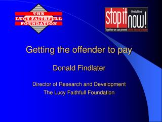 Getting the offender to pay Donald Findlater Director of Research and Development