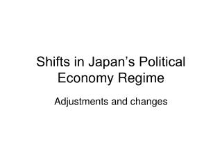 Shifts in Japan's Political Economy Regime
