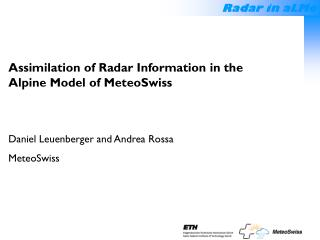 Assimilation of Radar Information in the  Alpine Model of MeteoSwiss
