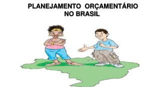 PLANEJAMENTO  ORÇAMENTÁRIO NO BRASIL