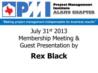 July 31 st  2013 Membership Meeting & Guest Presentation by Rex Black