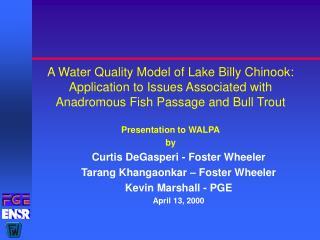 Presentation to WALPA by Curtis DeGasperi - Foster Wheeler Tarang Khangaonkar – Foster Wheeler