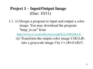 Project 1 – Input/Output Image                    ( Due: 10/11 )