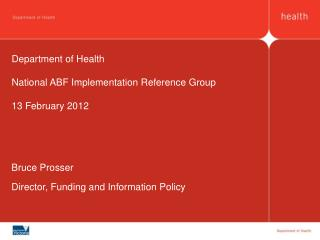 Department of Health National ABF Implementation Reference Group 13 February 2012