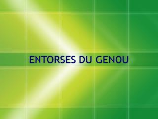 ENTORSES DU GENOU