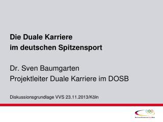 Die Duale Karriere im deutschen Spitzensport Dr. Sven Baumgarten