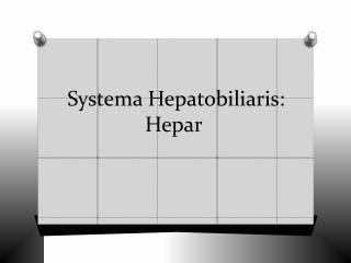 Systema Hepatobiliaris: Hepar