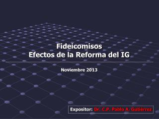 Fideicomisos  Efectos de la Reforma del IG Noviembre 2013
