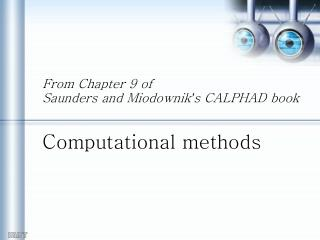 From Chapter 9 of  Saunders and Miodownik ' s CALPHAD book Computational methods