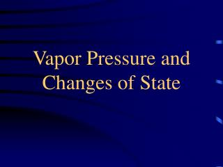 Vapor Pressure and Changes of State
