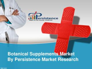 Botanical Supplements Market - Global Industry Analysis and
