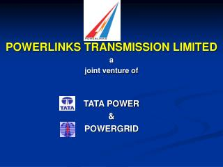POWERLINKS TRANSMISSION LIMITED  a  joint venture of    TATA POWER    POWERGRID