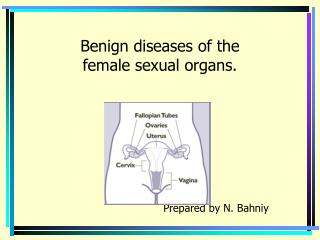 Benign diseases of the  female sexual organs.