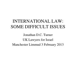 INTERNATIONAL LAW:  SOME DIFFICULT ISSUES
