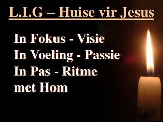 L.I.G – Huise vir Jesus