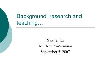Background, research and teaching�