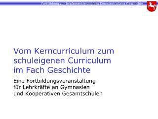Vom Kerncurriculum zum schuleigenen Curriculum  im Fach Geschichte