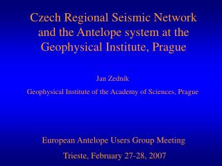 Czech  Regional  Seismic Network  and the Antelope system at the Geophysical Institute, Prague