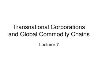 Transnational Corporations and Global Commodity Chains