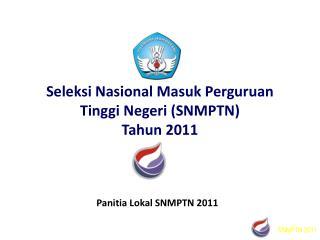 Seleksi Nasional Masuk Perguruan Tinggi Negeri (SNMPTN)                   Tahun 2011