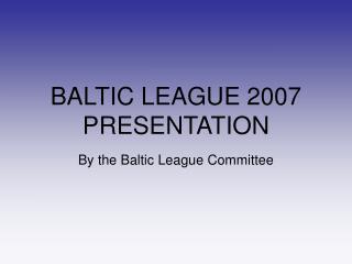 BALTIC LEAGUE 2007 PRESENTATION