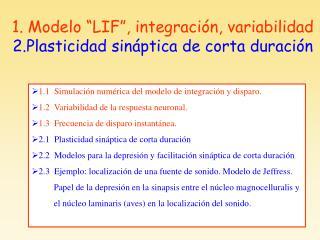 """1. Modelo """"LIF"""", integración, variabilidad   2.Plasticidad sináptica de corta duración"""
