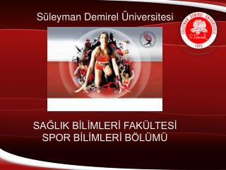 Süleyman Demirel Üniversitesi SAĞLIK BİLİMLERİ FAKÜLTESİ SPOR BİLİMLERİ BÖLÜMÜ