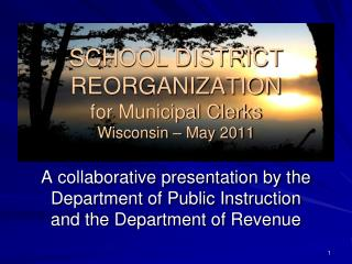 SCHOOL DISTRICT REORGANIZATION  for Municipal Clerks Wisconsin � May 2011