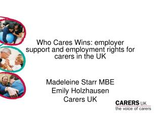 Who Cares Wins: employer support and employment rights for carers in the UK Madeleine Starr MBE