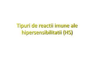 Tipuri de reactii imune ale hipersensibilitatii (HS)