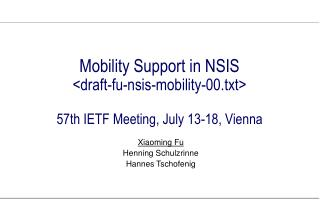 Mobility Support in NSIS <draft-fu-nsis-mobility-00.txt> 57th IETF Meeting, July 13-18, Vienna