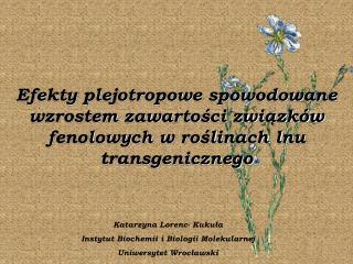 Katarzyna Lorenc- Kukuła Instytut Biochemii i Biologii Molekularnej Uniwersytet Wrocławski