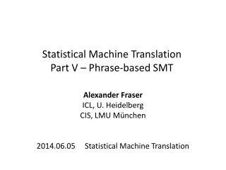 Statistical Machine Translation Part V � Phrase-based SMT