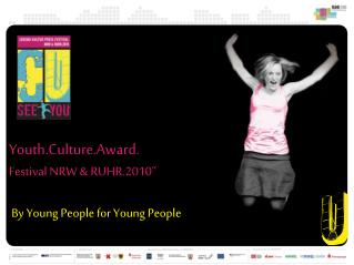 Youth.Culture.Award. Festival NRW & RUHR.2010""