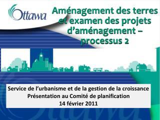 Aménagement des terres et examen des projets d'aménagement – processus 2