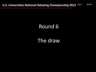 Round 6 The draw