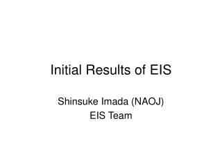 Initial Results of EIS