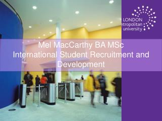 Mel MacCarthy BA MSc International Student Recruitment and Development