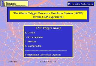 I.N.P Trigger Group T. Geralis S. Kyriazopoulou C. Markou K. Zachariadou