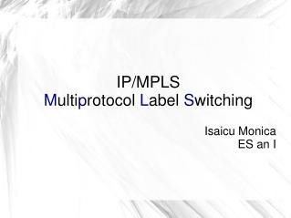 IP/MPLS M ulti p rotocol  L abel  S witching