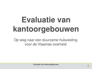 Op weg naar een duurzame huisvesting  voor de Vlaamse overheid