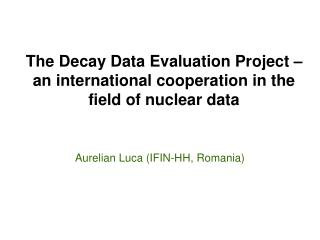 The Decay Data Evaluation Project – an international cooperation in the field of nuclear data