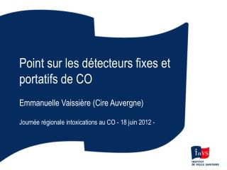 Point sur les détecteurs fixes et portatifs de CO Emmanuelle Vaissière (Cire Auvergne)