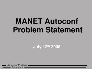 MANET Autoconf Problem Statement July 12 th  2006
