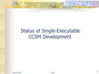 Status of Single-Executable       CCSM Development