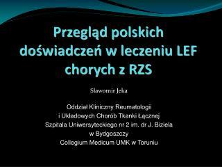 Przegląd polskich doświadczeń w leczeniu LEF chorych z RZS