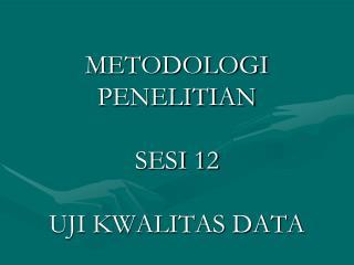 METODOLOGI PENELITIAN SESI 12 UJI KWALITAS DATA