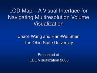 LOD Map � A Visual Interface for Navigating Multiresolution Volume Visualization