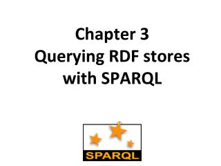 Chapter 3 Querying RDF stores with SPARQL