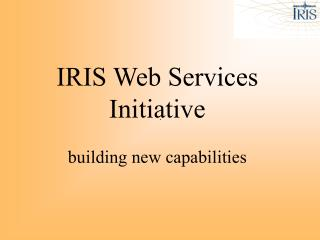 IRIS Web Services Initiative